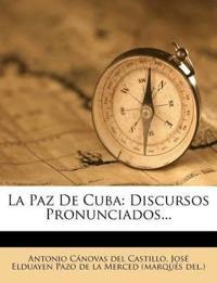 La Paz de Cuba: Discursos Pronunciados...
