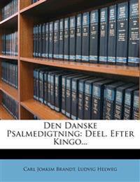 Den Danske Psalmedigtning: Deel. Efter Kingo...