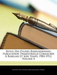 Revue Des Études Rabelaisiennes: Publication Trimestrielle Consacrée À Rabelais Et Son Temps. 1903-1912, Volume 4