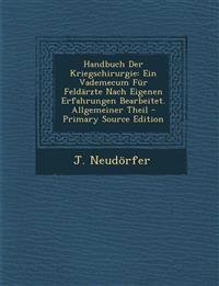 Handbuch Der Kriegschirurgie: Ein Vademecum Für Feldärzte Nach Eigenen Erfahrungen Bearbeitet. Allgemeiner Theil - Primary Source Edition