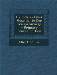 Grundriss Einer Geschichte Der Kriegschirurgie - Primary Source Edition