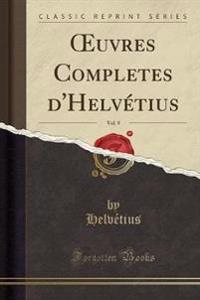 UVRES COMPLETES D'HELV TIUS, VOL. 9  CL