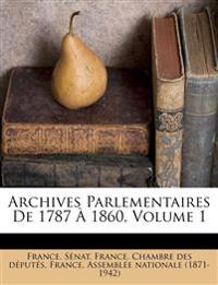 Archives Parlementaires de 1787 1860, Volume 1