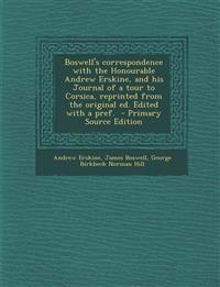 Boswell's Correspondence with the Honourable Andrew Erskine, and His Journal of a Tour to Corsica, Reprinted from the Original Ed. Edited with a Pref.