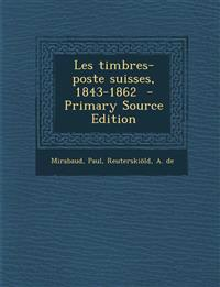 Les Timbres-Poste Suisses, 1843-1862 - Primary Source Edition