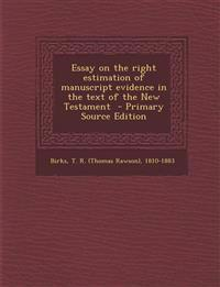 Essay on the right estimation of manuscript evidence in the text of the New Testament