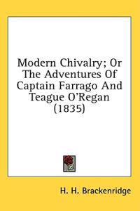 Modern Chivalry; Or The Adventures Of Captain Farrago And Teague O'Regan (1835)