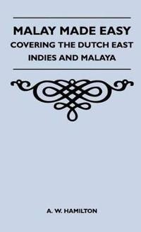 Malay Made Easy - Covering The Dutch East Indies And Malaya