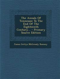 The Annals Of Tennessee To The End Of The Eighteenth Century... - Primary Source Edition