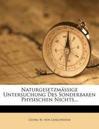Naturgesetzmäßige Untersuchung Des Sonderbaren Physischen Nichts...