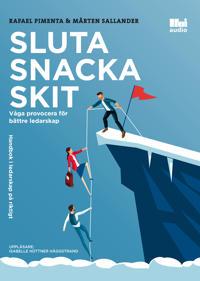 Sluta snacka skit : våga provocera för bättre ledarskap - Rafael Pimenta, Mårten Sallander | Laserbodysculptingpittsburgh.com