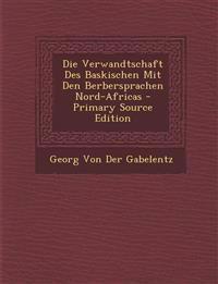 Die Verwandtschaft Des Baskischen Mit Den Berbersprachen Nord-Africas - Primary Source Edition