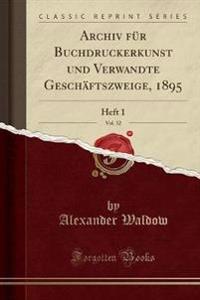 Archiv für Buchdruckerkunst und Verwandte Geschäftszweige, 1895, Vol. 32