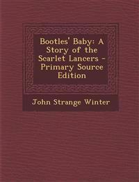 Bootles' Baby: A Story of the Scarlet Lancers - Primary Source Edition