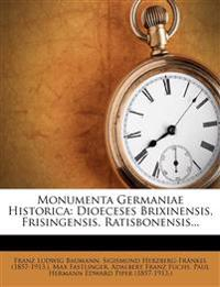 Monumenta Germaniae Historica: Dioeceses Brixinensis, Frisingensis, Ratisbonensis...
