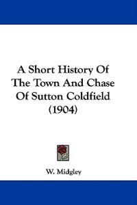 A Short History of the Town and Chase of Sutton Coldfield