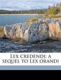 Lex credendi; a sequel to Lex orandi