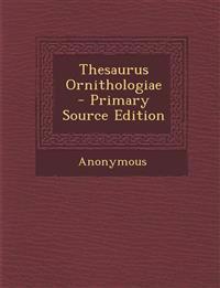 Thesaurus Ornithologiae - Primary Source Edition