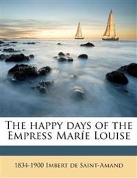 The happy days of the Empress Maríe Louise