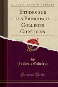 Études sur les Principaux Colleges Chrétiens (Classic Reprint)