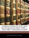 General Index of the Laws of the State of New York ...: 1876-1885 / Frederick Cook
