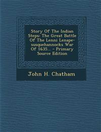 Story of the Indian Steps: The Great Battle of the Lenni Lenape-Susquehannocks War of 1635... - Primary Source Edition