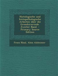 Histologische und histopathologische Arbeiten über die Grosshirnrinde. Zweiter Band. - Primary Source Edition