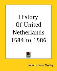 History Of United Netherlands 1584 To 1586