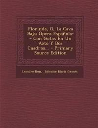Florinda, O, La Cava Baja: Ópera Española-- Con Gotas En Un Acto Y Dos Cuadros... - Primary Source Edition
