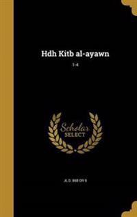 ARA-HDH KITB AL-AYAWN 1-4