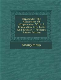 Hipocrates The Aphorisms Of Hippocrates: With A Translation Into Latin And English - Primary Source Edition