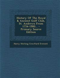 History of the Royal & Ancient Golf Club, St. Andrews from 1754-1900... - Primary Source Edition