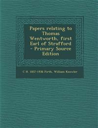 Papers relating to Thomas Wentworth, first Earl of Strafford  - Primary Source Edition