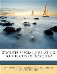 Statutes specially relating to the city of Toronto