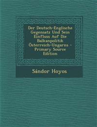 Der Deutsch-Englische Gegensatz Und Sein Einfluss Auf Die Balkanpolitik Österreich-Ungarns