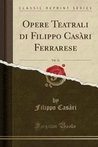 Opere Teatrali di Filippo Casàri Ferrarese, Vol. 11 (Classic Reprint)