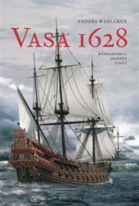 Vasa 1628 : människorna, skeppet, tiden