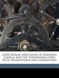 Later Roman education in Ausonius, Capella and the Theodosian code; with translations and commentary