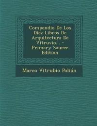 Compendio De Los Diez Libros De Arquitectura De Vitruvio...