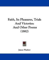 Faith, Its Pleasures, Trials and Victories