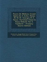 Pierre De Médicis; Grand Opéra En 4 Actes. Poème De De St. Georges Et E. Pacini. Partition Chant & Piano Réduite Par E. Vauthrot
