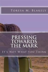 Pressing Towards the Mark: It's Not What You Think