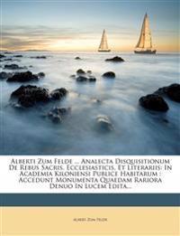 Alberti Zum Felde ... Analecta Disquisitionum De Rebus Sacris, Ecclesiasticis, Et Literariis: In Academia Kiloniensi Publice Habitarum : Accedunt Monu