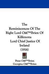 The Reminiscences of the Right Lord O'brien of Kilfenora