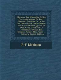 Histoire Des Miracules Et Des Convulsionnaires de Saint-Medard: Precedee de La Vie Du Diacre Paris, D'Une Notice Sur Carre de Montgeron Et D'Un Coup D