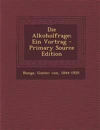 Die Alkoholfrage; Ein Vortrag