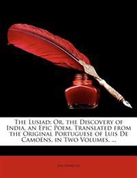 The Lusiad: Or, the Discovery of India. an Epic Poem. Translated from the Original Portuguese of Luis de Camons. in Two Volumes. .