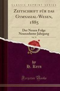 Zeitschrift für das Gymnasial-Wesen, 1885, Vol. 39