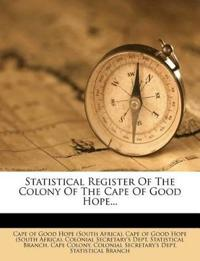 Statistical Register Of The Colony Of The Cape Of Good Hope...