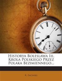 Historya Boleslawa Iii, Krola Polskiego Przez Polaka Bezimiennego...